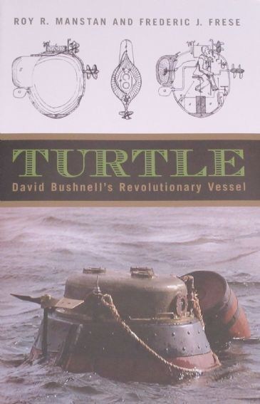 Turtle - David Bushnell's Revolutionary Vessel, by Roy R. Manstan and Frederic J. Frese